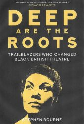 Deep Are the Roots – Trailblazers Who Changed Black British Theatre